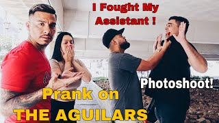 "I FOUGHT MY ASSISTANT ""PRANK ON THE AGUILARS"""
