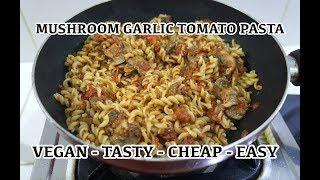 Easy Mushroom Garlic Tomato Pasta Recipe - Vegan n Simple