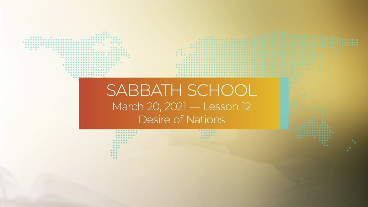 Sabbath School - 2021 Q1 Lesson 12: Desire of Nations