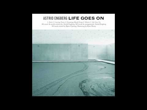 ASTRID ENGBERG   Life Goes On