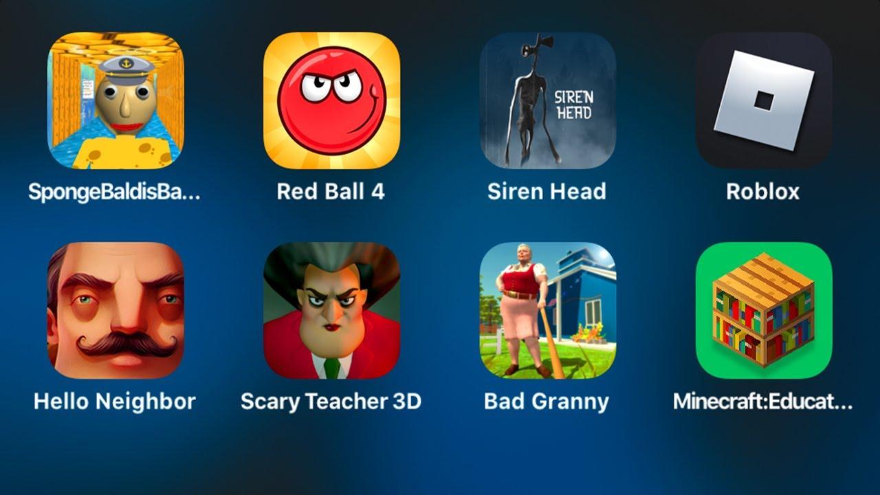 SpongeBob Baldi's,Red Ball 4,Siren Head,Roblox,Hello Neighbor,Scary Teacher 3d,Bad Granny,Minec