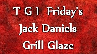 T G I  Friday's Jack Daniels Grill Glaze | Recipes | Easy To Learn