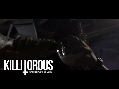 KILLITOROUS // MARRIED WITH CHILDREN // OFFICIAL VIDEO