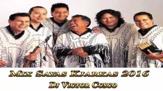 Mix Sayas Kjarkas 2016 (Dj Victor Cusco)°°°