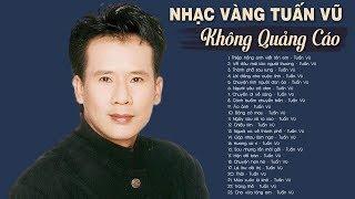 Tuấn Vũ -  Nhạc vàng Hải Ngoại KHÔNG QUẢNG CÁO - Lk Thiệp Hồng Anh Viết Tên Em Dễ Nghe Dễ Nghiện