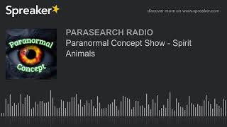 Paranormal Concept Show - Spirit Animals