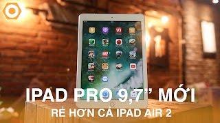 """Đánh Giá iPad Pro 9.7"""" mới 100% - BH dài, rẻ hơn iPad Air 2."""