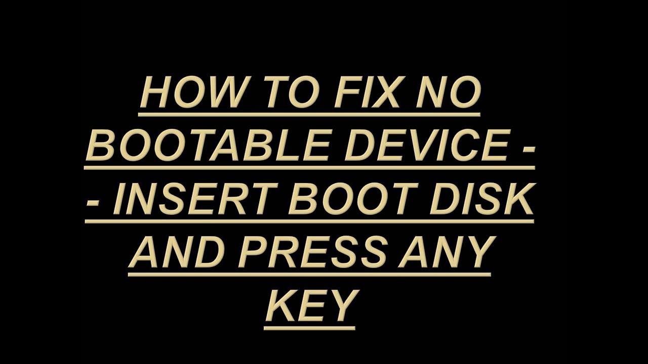 How to fix No bootable device insert boot disk and press any key (Sai  Computer)