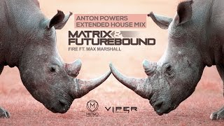 Matrix & Futurebound feat. Max Marshall - Fire (Anton Powers Extended House Mix)