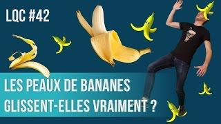 Les peaux de bananes glissent-elles vraiment ? LQC #42