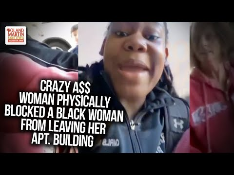 Crazy A$$ Woman Physically Blocked Black Woman From Leaving Her Apt. Building & Called Her Criminal