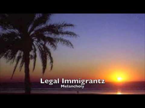 Legal Immigrantz - Melancholy