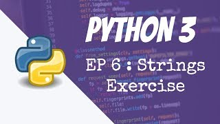 Python for Absolute Beginners - Strings Exercise solutions - Episode 6