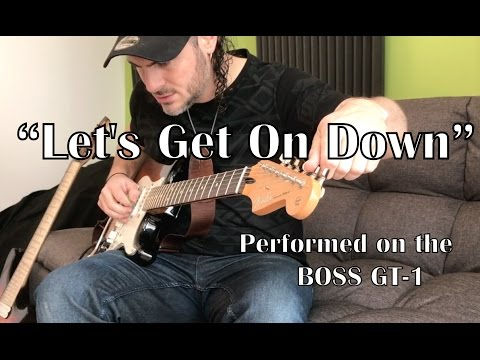 LET'S GET ON DOWN. Performed on the BOSS GT-1
