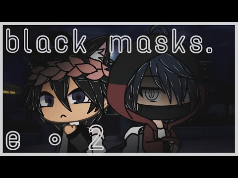Black Masks • Episode 2 • Gacha Life BL