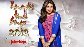 Hindi songs 2018 | romantic songs | songs 2018