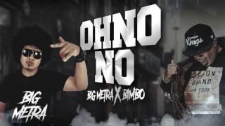 Download Big Metra - Feat. Bimbo El Padrino - OH No No!!!   Lyric MP3 song and Music Video