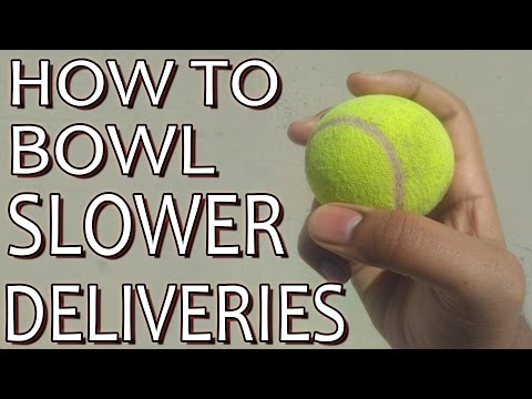 How To Bowl  Slower Deliveries