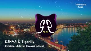 KSHMR & Tigerlily- Invisible Children (Troyak Remix)