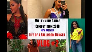 Millennium Competition 2018 Vlog | Life of a Ballroom Dancer