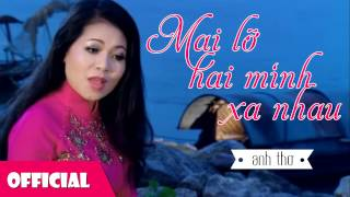 Mai Lỡ Hai Mình Xa Nhau - Anh Thơ [Official HD]
