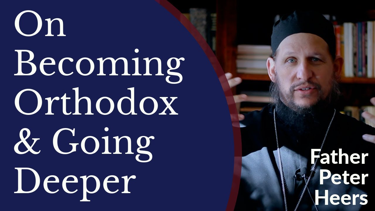 Father Peter Heers - On Becoming Orthodox & Going Deeper