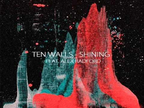 Ten Walls Feat. Alex Radford - Shining