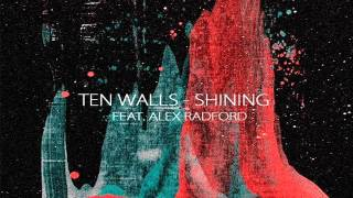 Ten Walls Feat. Alex Radford - Shining