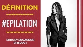 SHIRLEY #1- Définition #EPILATION