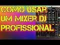 COMO USAR UM MIXER DJ PROFISSIONAL