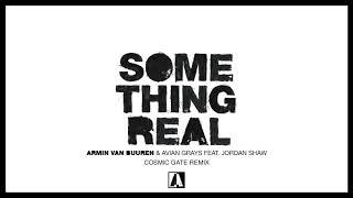 Armin van Buuren & Avian Grays feat. Jordan Shaw - Something Real (Cosmic Gate Remix)