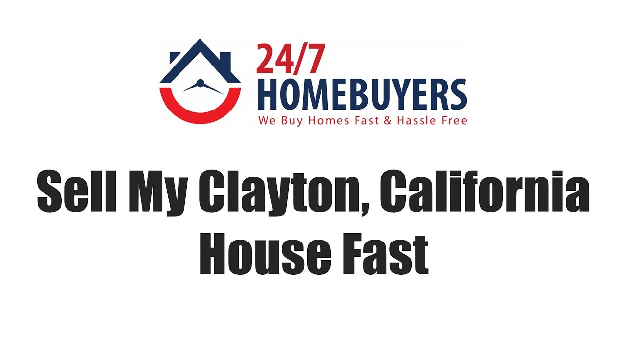 Sell My Clayton California House Fast || || 247 Homebuyers