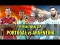 PORTUGAL VS ARGENTINA | INTERNATIONAL CUP | PES 2018
