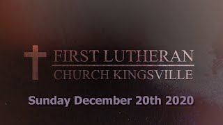 First Lutheran Church Kingsville: Sunday December 20th 2020