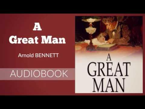 A Great Man by Arnold Bennett - Audiobook