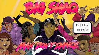Big Shaq - Man Don't Dance - DJ EA7 remix - snippet