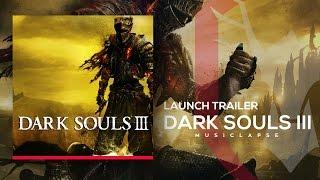 Dark Souls 3 - Launch Trailer SONG