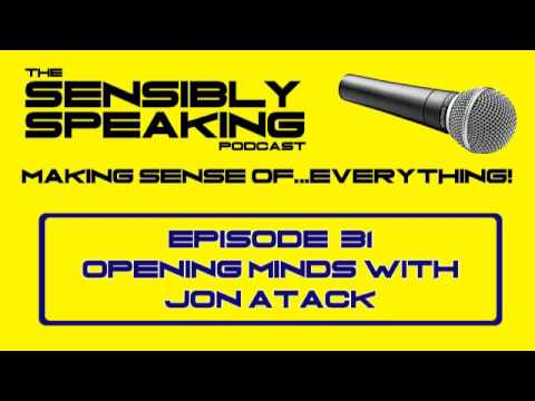 Sensibly Speaking  Podcast #31: Opening Minds with Jon Atack