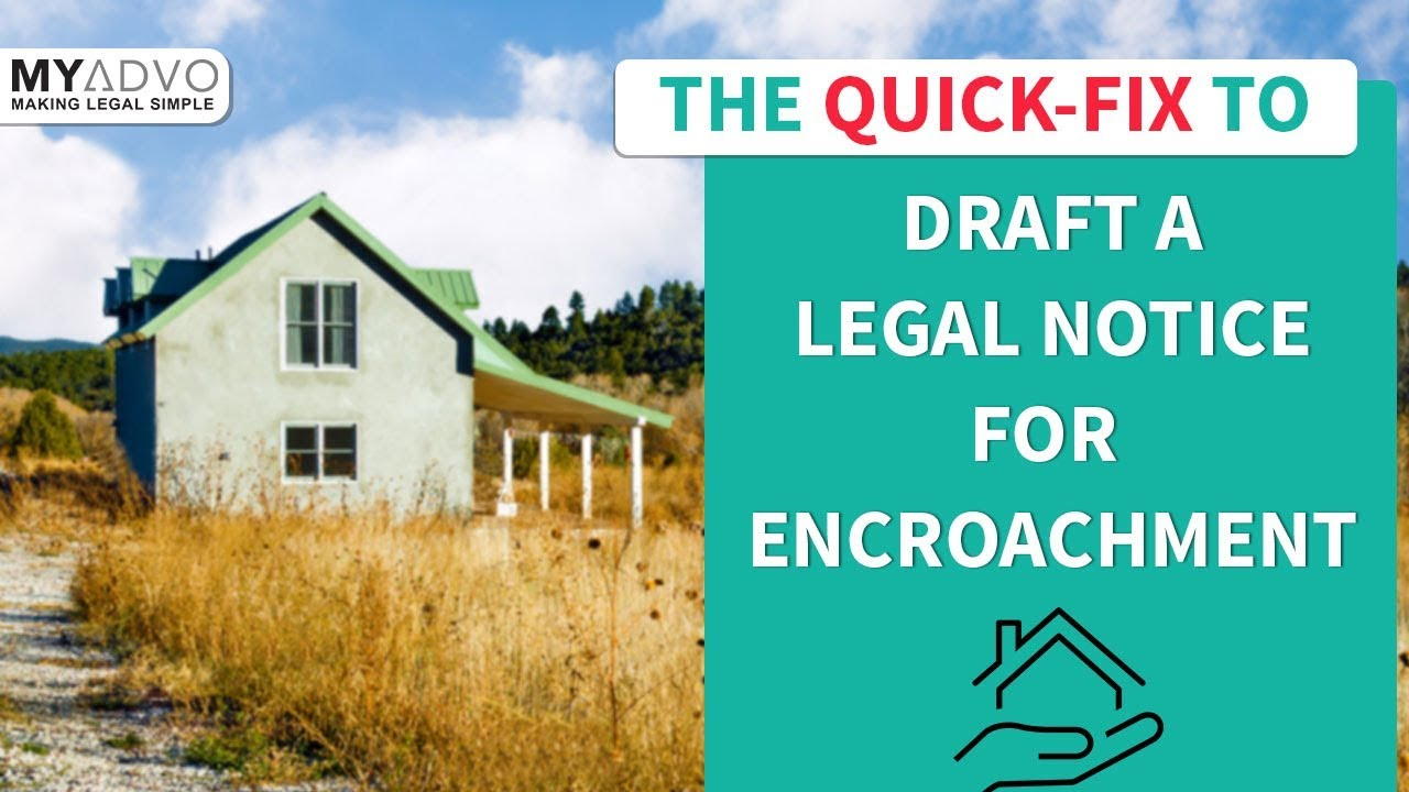 Finally! Draft a Legal Notice for Encroachment to Claim