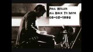 Paul  Weller - All Back To Mine ( 06 -02 - 1998)