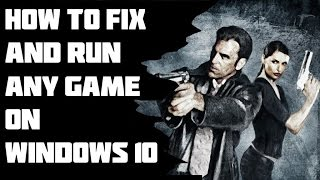 How to Fix and Run Any Game on Windows 10 Like Max Payne 2 [Solved]
