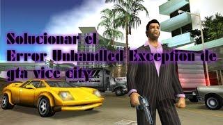 Solucionar El Error Unhandled Exception  GTA Vice City