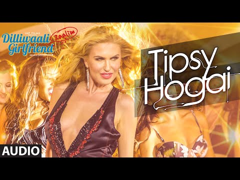 'Tipsy Hogai' FULL AUDIO Song | Dilliwaali Zaalim Girlfriend | Dr Zeus , Pooja | Natalia Kapchuk
