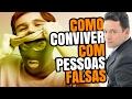COMO CONVIVER COM PESSOAS FALSAS | RODRIGO FONSECA