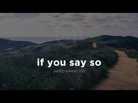 If You Say So | A message by Jared Kirkwood
