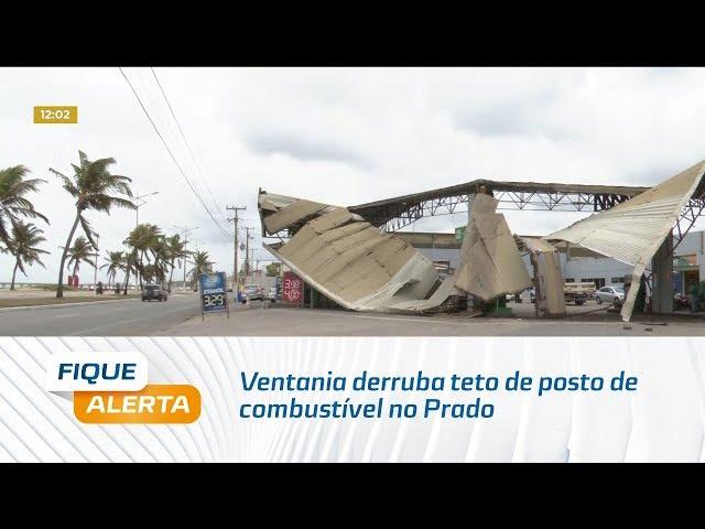 Ventania derruba teto de posto de combustível no Prado