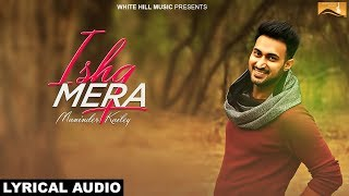 Ishq Mera (Lyrical Audio) Maninder Kailey | Punjabi Lyrical Audio 2017 | White Hill Music