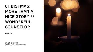 Christmas: More Than A Nice Story // Wonderful Counselor