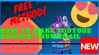 How to: Make Free Fortnite Youtube Banner/Thumbnail Tutorial 2018 (NO Photoshop Need!) DIY 2018