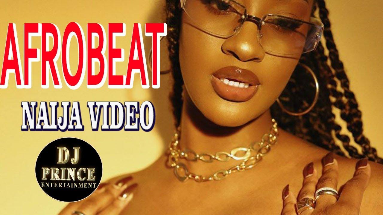 Download AFROBEAT VIDEO MIX 2021   NAIJA 2021   LATEST NAIJA AFROBEAT VIDEO MIX   DJ PRINCE FT OMAH LAY